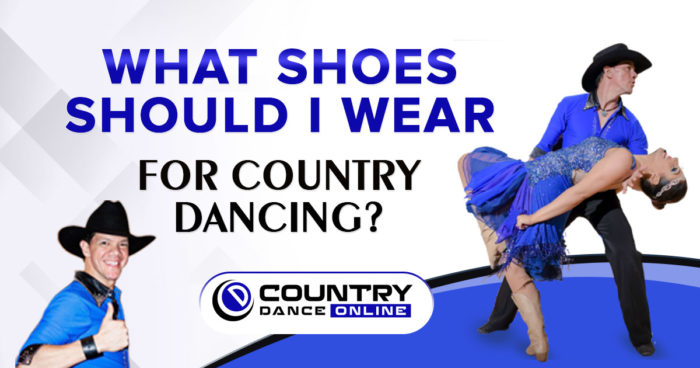 what shoes should i sear for country dancing. Should i wear boots?